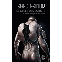 Le cycle des robots (Tome 4) - Face aux feux du soleil