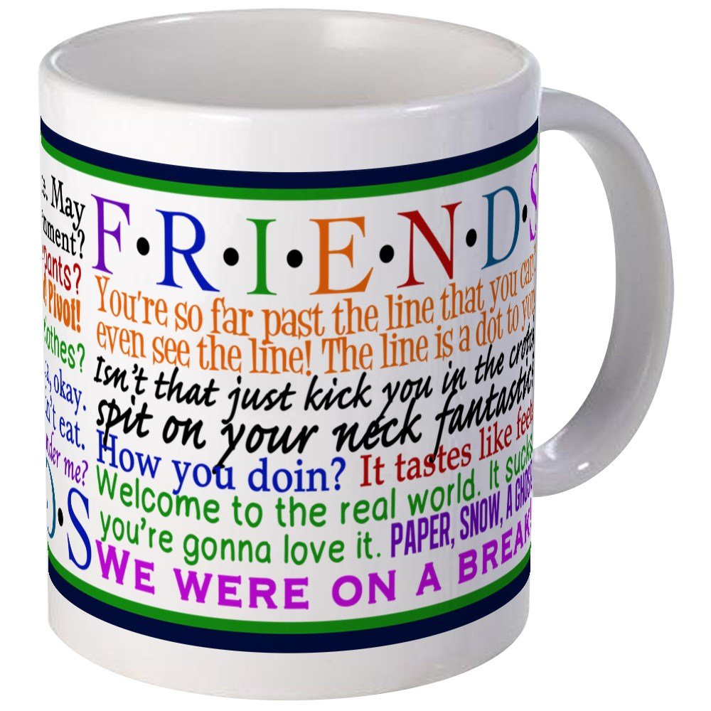 Amazon.com | CafePress   Friends TV Quotes   Unique Coffee Mug, Coffee Cup:  Coffee Cups U0026 Mugs