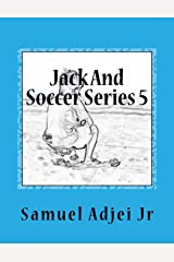 Jack And Soccer Series 5: Life Lessons From The Beautiful Game (Volume 5) Paperback