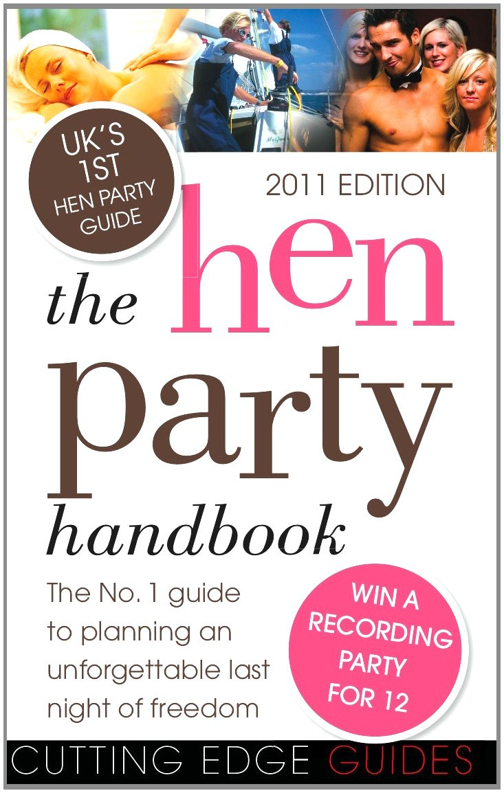 The Hen Party Handbook 2011: The No. 1 Guide to Planning an Unforgettable Last Night of Freedom