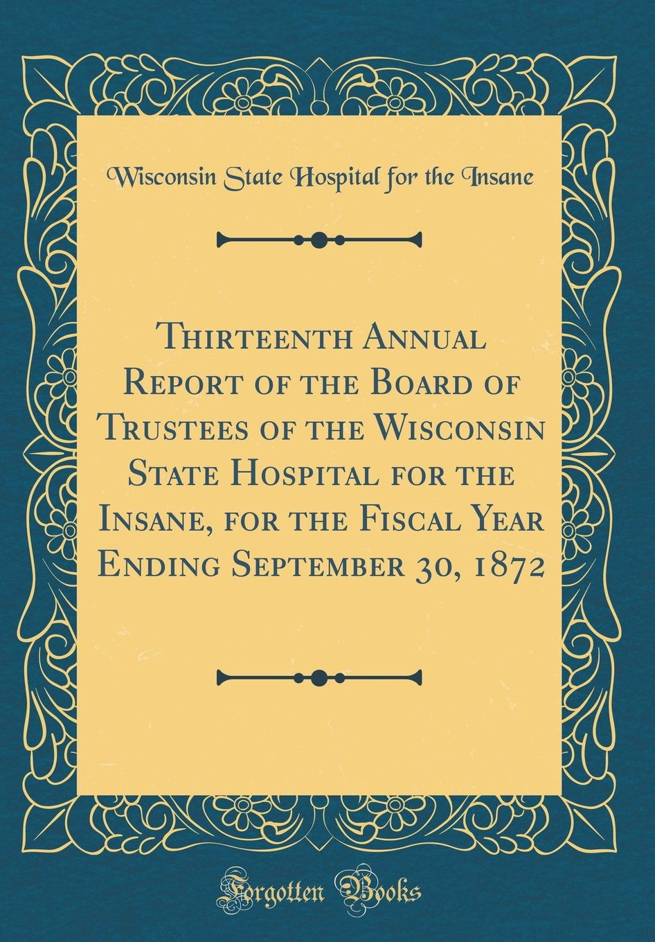 Download Thirteenth Annual Report of the Board of Trustees of the Wisconsin State Hospital for the Insane, for the Fiscal Year Ending September 30, 1872 (Classic Reprint) ebook