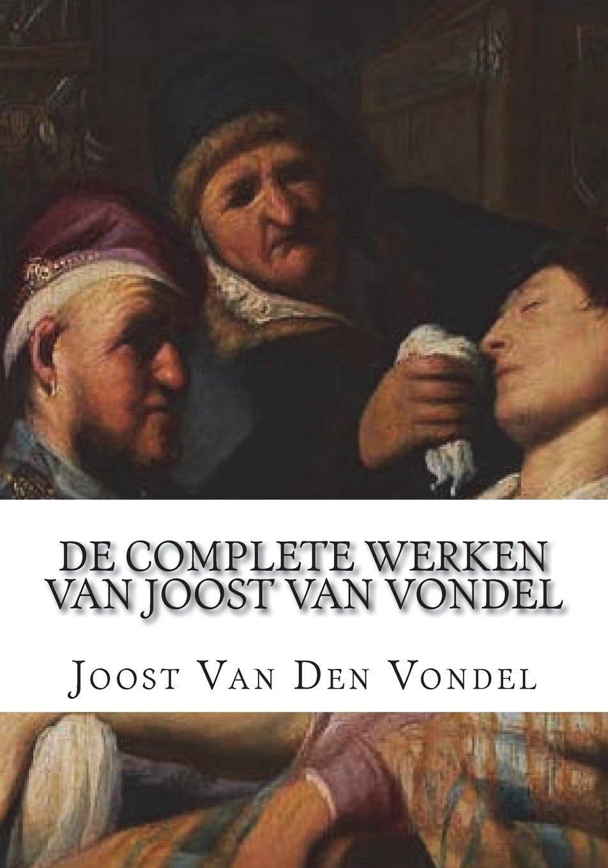 De Complete Werken Van Joost Van Vondel Joost Van Den