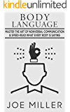Body Language: Master the Art of Nonverbal Communication & Speed-read What Everybody Is Saying (Body Language,Persuasion,Manipulation,Confidence, Analyze People Book 1)
