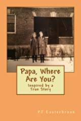 Papa, Where Are You?: inspired by a true story Kindle Edition