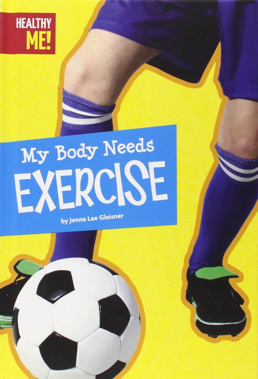 My Body Needs Exercise (Healthy Me!) PDF