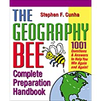 The Geography Bee Complete Preparation Handbook: 1,001 Questions & Answers to Help You Win Again and Again!