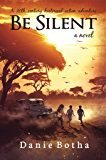 Be Silent: A 20th-century historical action adventure (Be Silent mini-series Book 2)