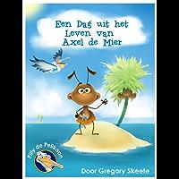 Een Dag uit het Leven van Axel de Mier (Nederlands) (Pilly de Pelikaan Kinderboeken Serie)