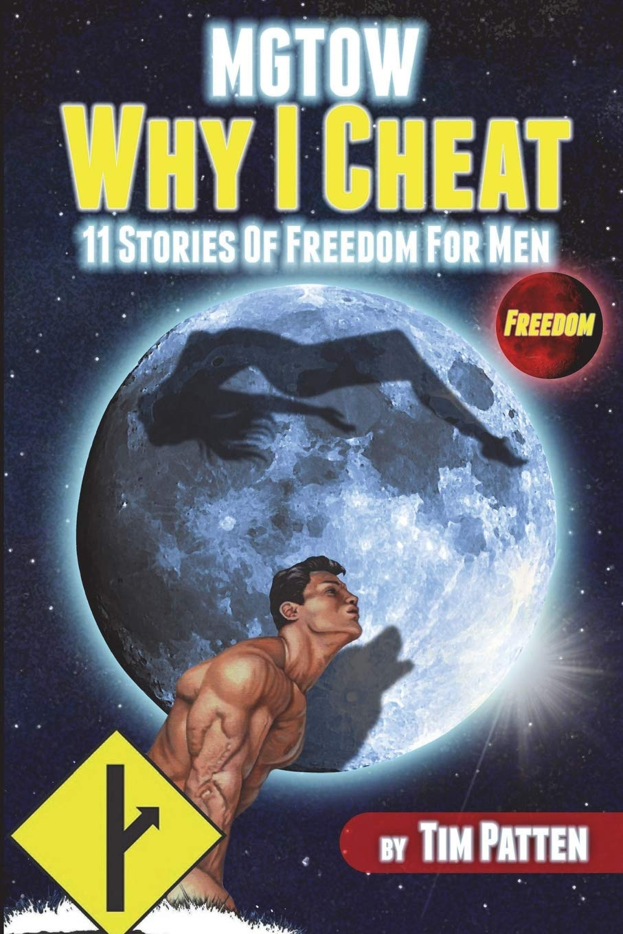 MGTOW Why I Cheat: 11 Stories Of Freedom for Men: Tim Patten