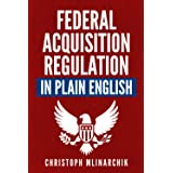 Federal Acquisition Regulation in Plain English: 700+ Answers to Frequently Asked Questions (FAQ) about the FAR and Governmen