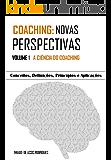 COACHING: NOVAS PERSPECTIVAS - VOLUME 1 - A CIÊNCIA DO COACHING: CONCEITOS, DEFINIÇÕES, PRINCÍPIOS E APLICAÇÕES