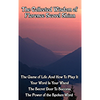 The Collected Wisdom of Florence Scovel Shinn: The Game of Life and How to Play It; Your Word Is Your Wand; The Secret Door to Success; The Power of the Spoken Word (English Edition)