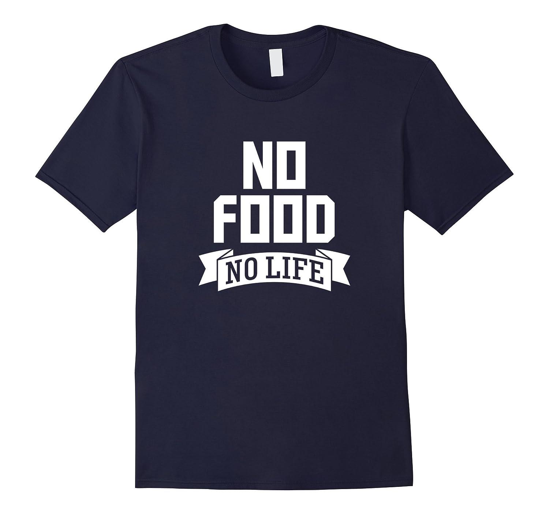 No Food No Life T-Shirt - Funny Eating  Cooking Foodie Tee-Vaci