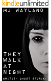 They Walk At Night: Real British Ghost Stories