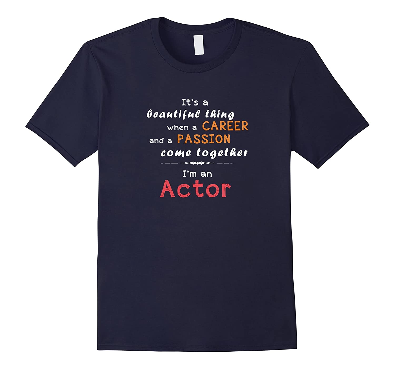 Actor It's a beautiful thing I am an actor tshirt-TH