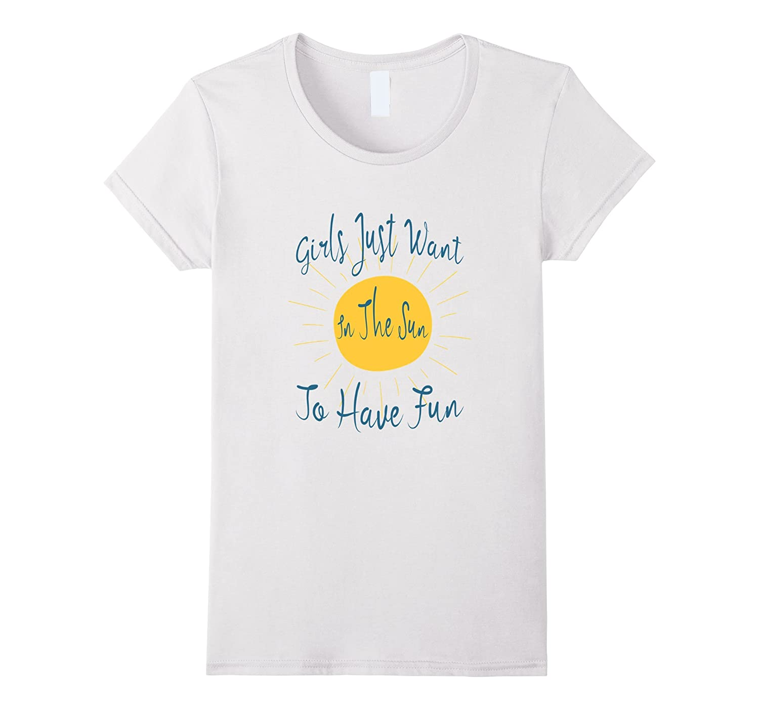 Girls Just Want To Have Fun In The Sun - Summertime T-Shirt-Art