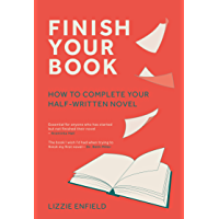 Finish Your Book : How to complete your half-written novel (English Edition)