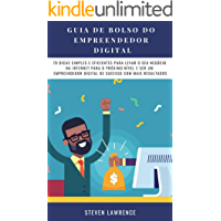 Guia De Bolso Do Empreendedor Digital: 79 Dicas Simples E Eficientes Para Levar O Seu Negócio Na Internet Para O Próximo Nível E Ser Um Empreendedor Digital De Sucesso Com Mais Resultados