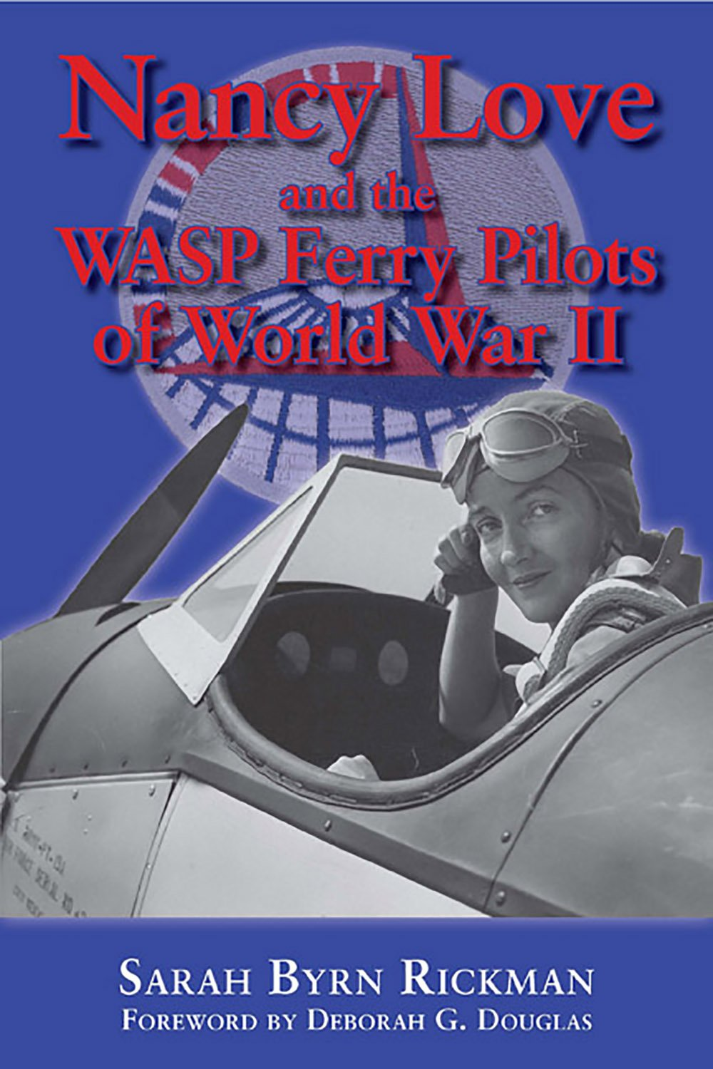 Nancy Love and the WASP Ferry Pilots of World War II (North Texas Military Biography and Memoir Series) PDF
