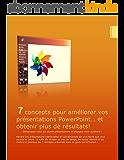 7 Concepts pour améliorer vos présentations PowerPoint, et obtenir plus de résultats!: Démarquez-vous des autres présentateurs et engagez votre auditoire