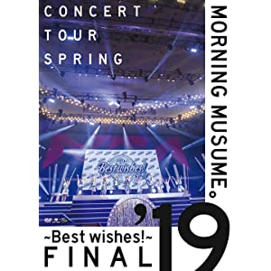 Morning Musume'19 Concert Tour Spring ~BEST WISHES!~FINAL