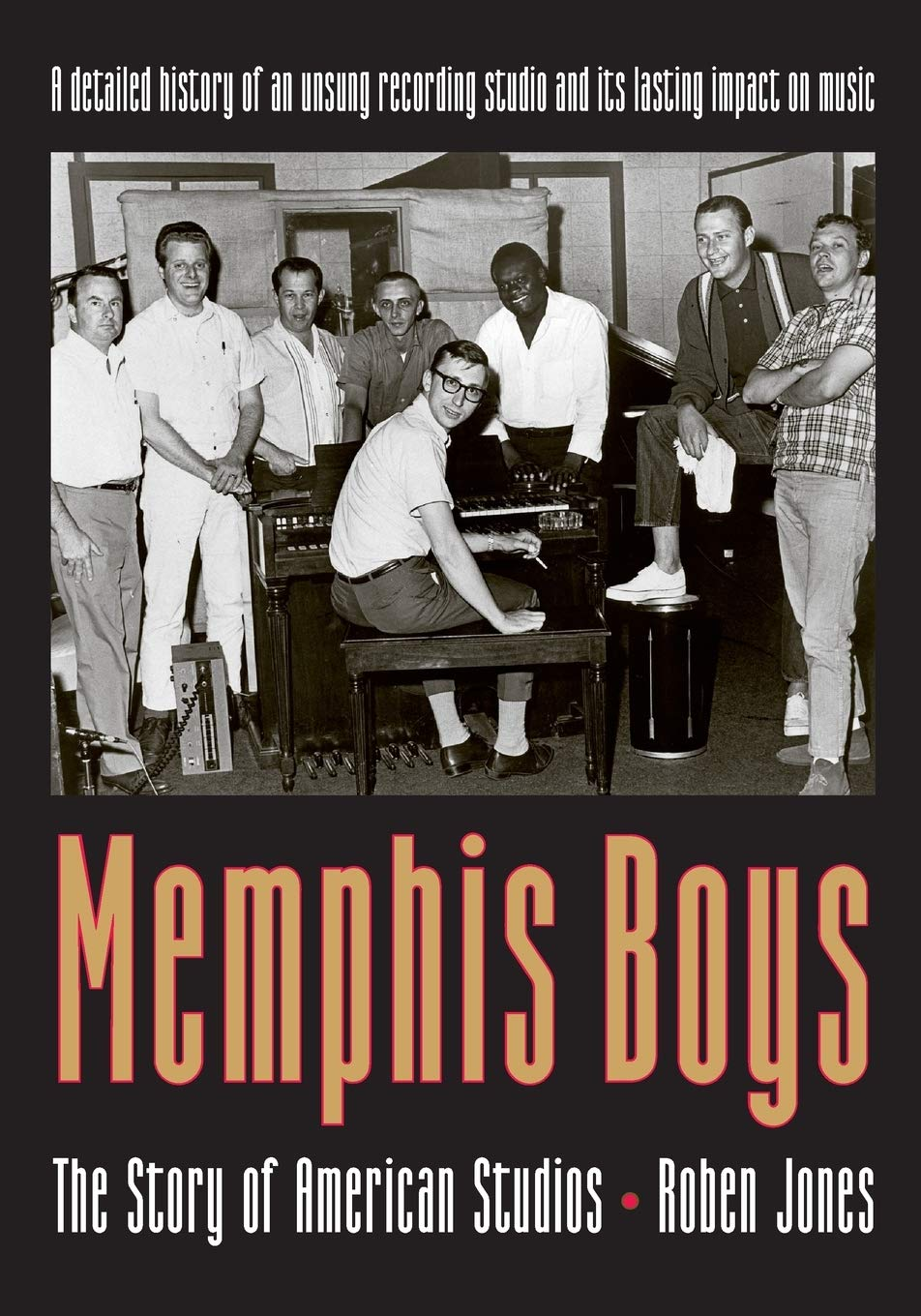Memphis Boys: The Story of American Studios (American Made Music Series):  Jones, Roben: 9781617031991: Amazon.com: Books