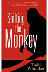 Shifting the Monkey: The Art of Protecting Good People From Liars, Criers, and Other Slackers (A book on school leadership and teacher performance) Hardcover