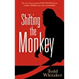 Shifting the Monkey: The Art of Protecting Good People From Liars, Criers, and Other Slackers (A book on school leadership an