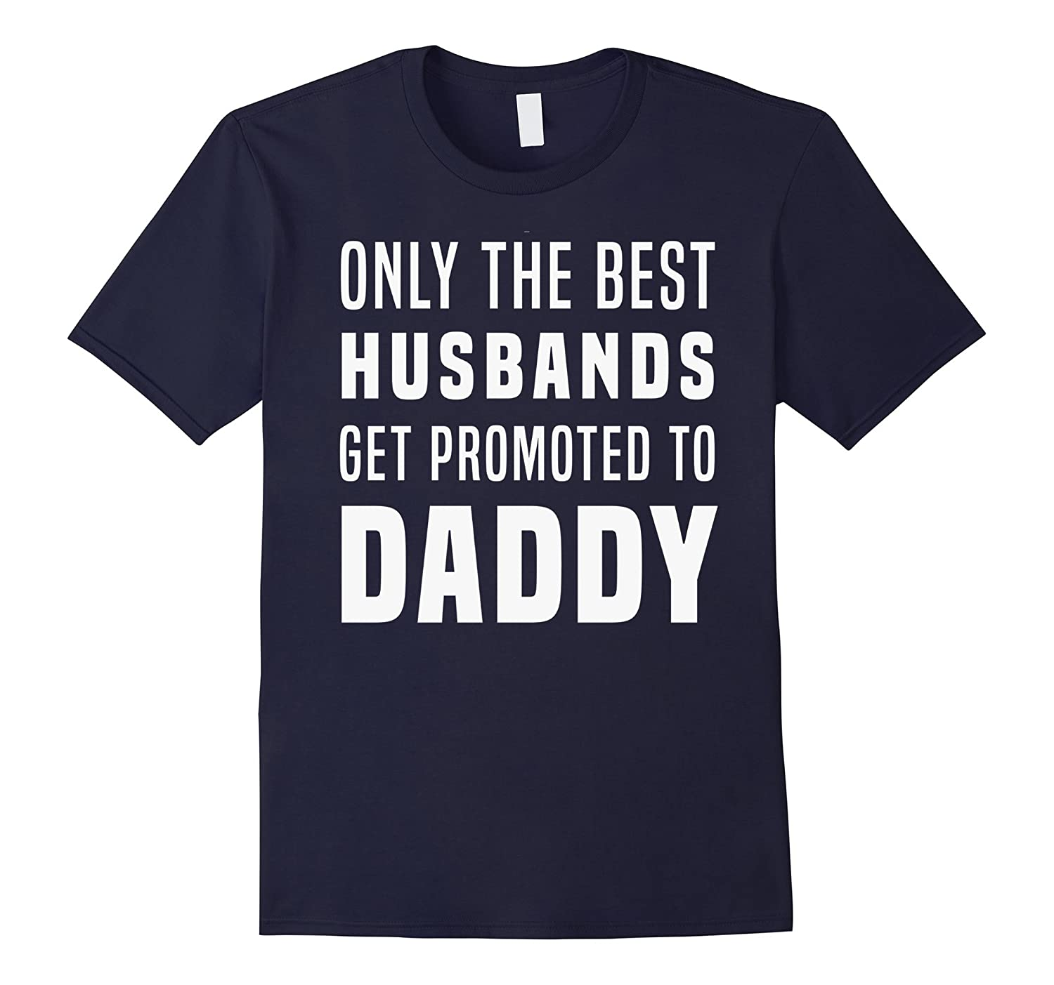 Only the best husbands get promoted to daddy tshirt men-TH