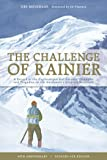 The Challenge of Rainier, 40th Anniversary: A Record of the Explorations and Ascents, Triumphs and Tragedies on the Northwest's Greatest Mountain, 4th Edition