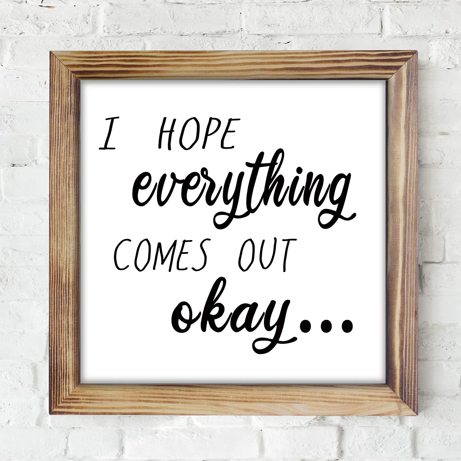 I Hope Everything Comes Out Okay Sign - Funny Rustic Farmhouse Wall Decor Sign, Cute Guest Bathroom Wall Art, Rustic Home Decor, Restroom Sign for Bathroom Wall with Funny Quotes 12x12 Inch