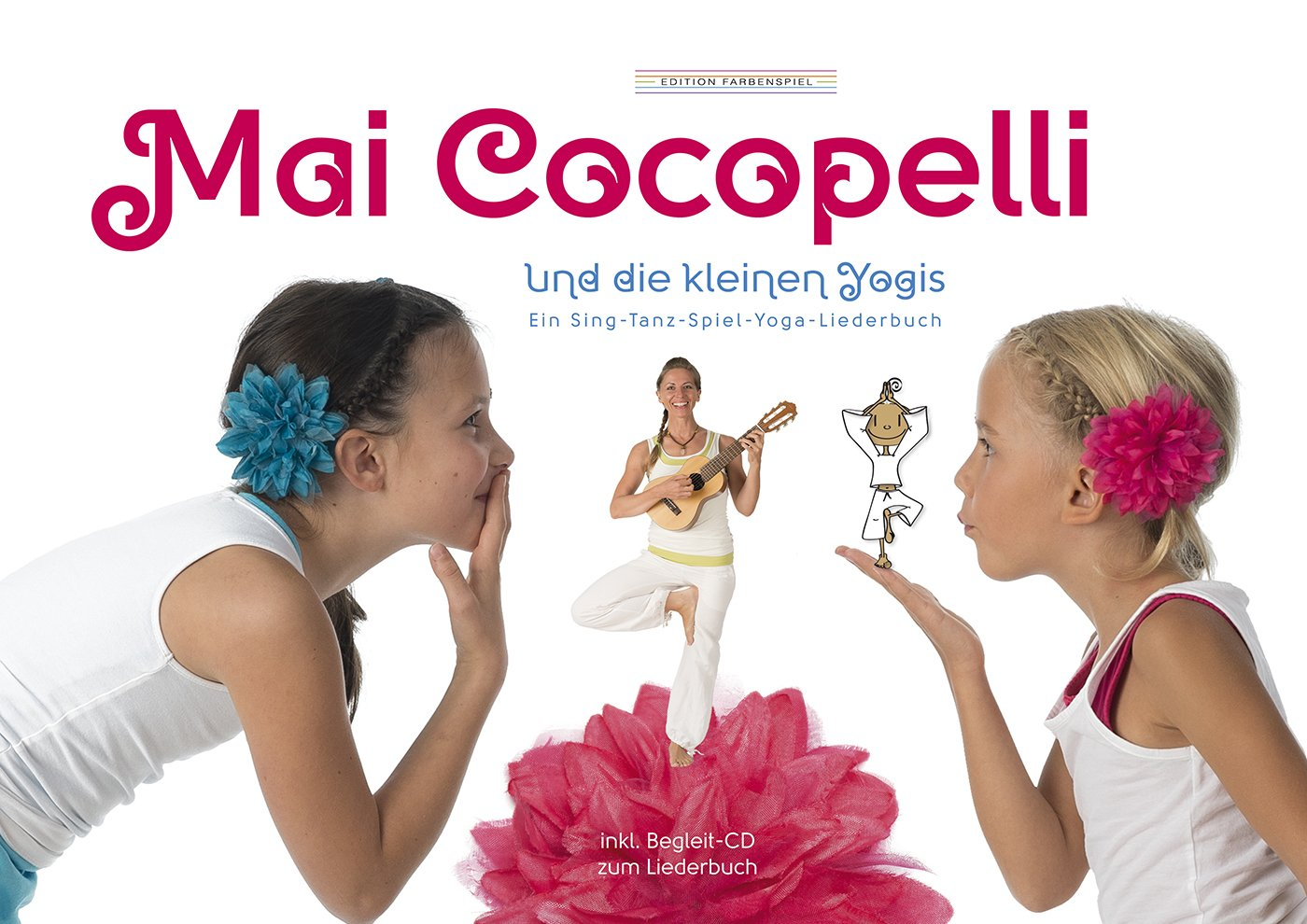 Mai Cocopelli und die kleinen Yogis: Ein Sing-Tanz-Spiel-Yoga-Liederbuch