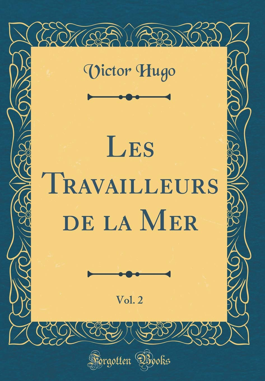 Read Online Les Travailleurs de la Mer, Vol. 2 (Classic Reprint) (French Edition) pdf epub