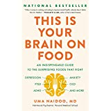 This Is Your Brain on Food: An Indispensible Guide to the Surprising Foods that Fight Depression, Anxiety, PTSD, OCD, ADHD, a
