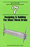 Designing & Building the Sheet Metal Brake (Build Your Own Metal Working Shop From Scrap Book 7)