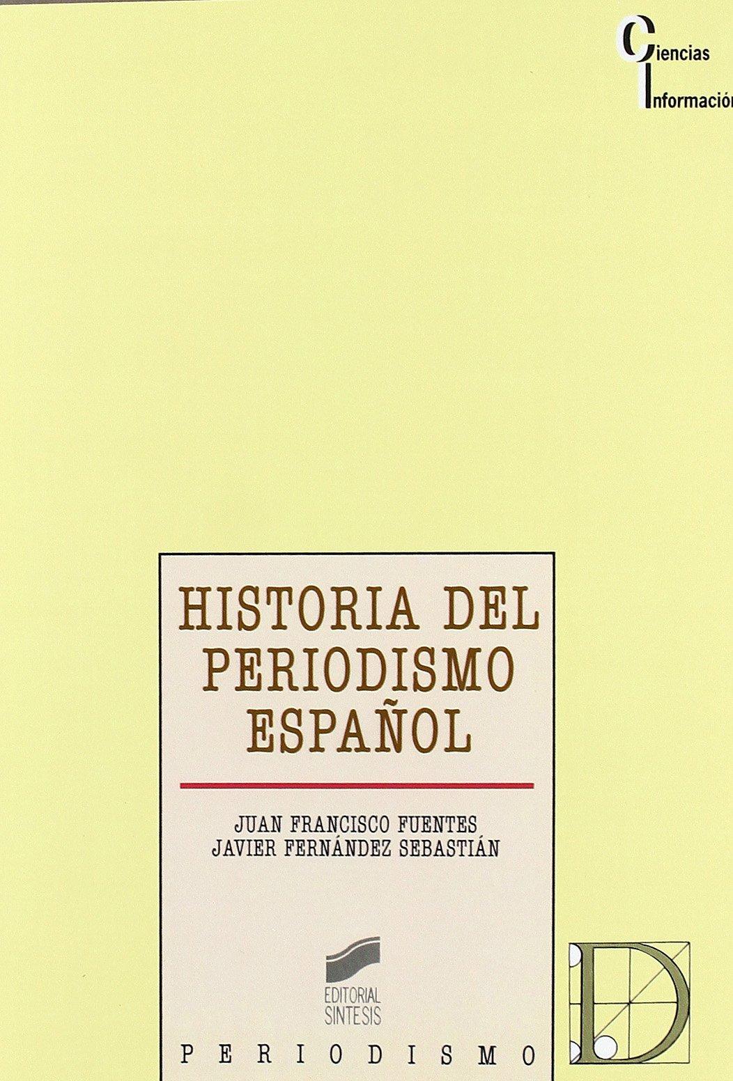 Historia del periodismo español: prensa, política y opinión pública en la España contemporánea: 16 Ciencias de la información: Amazon.es: Fuentes, Juan Francisco: Libros