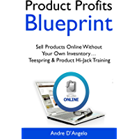 Product Profits Blueprint: Sell Products Online Without Your Own Invesntory… Teespring & Product Hi-Jack Training (English Edition)