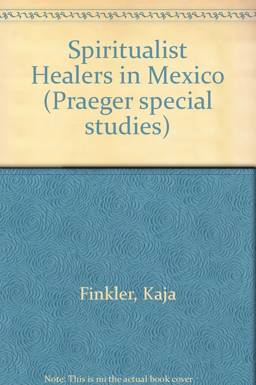 Spiritualist Healers In Mexico: Kaja Finkler: 9780030639128: Amazon:  Books