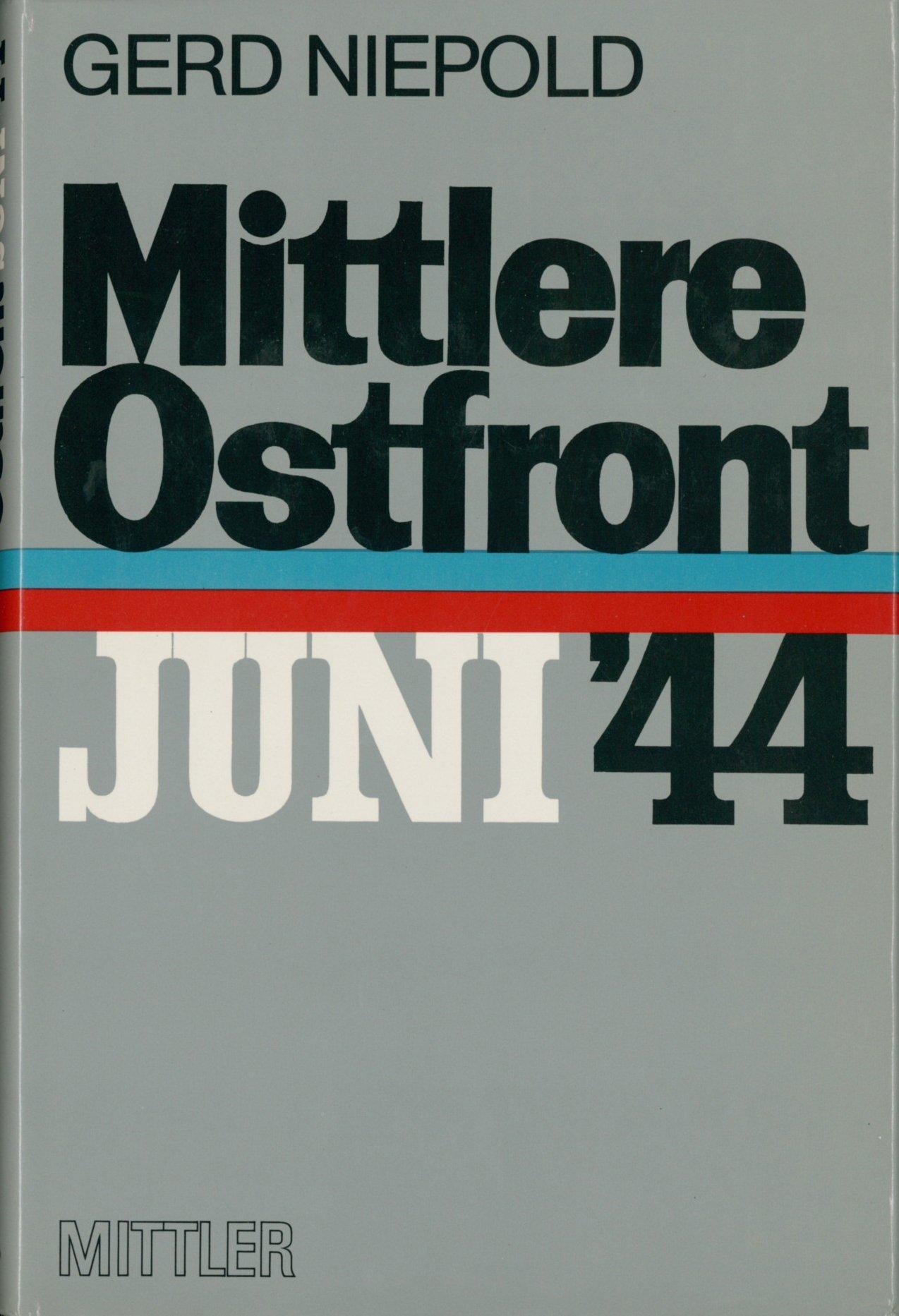 Mittlere Ostfront - Juni 1944: Der Untergang der Heeresgruppe Mitte. Darstellung - Beurteilung - Lehren. Nach deutschen und sowjetischen Quellen