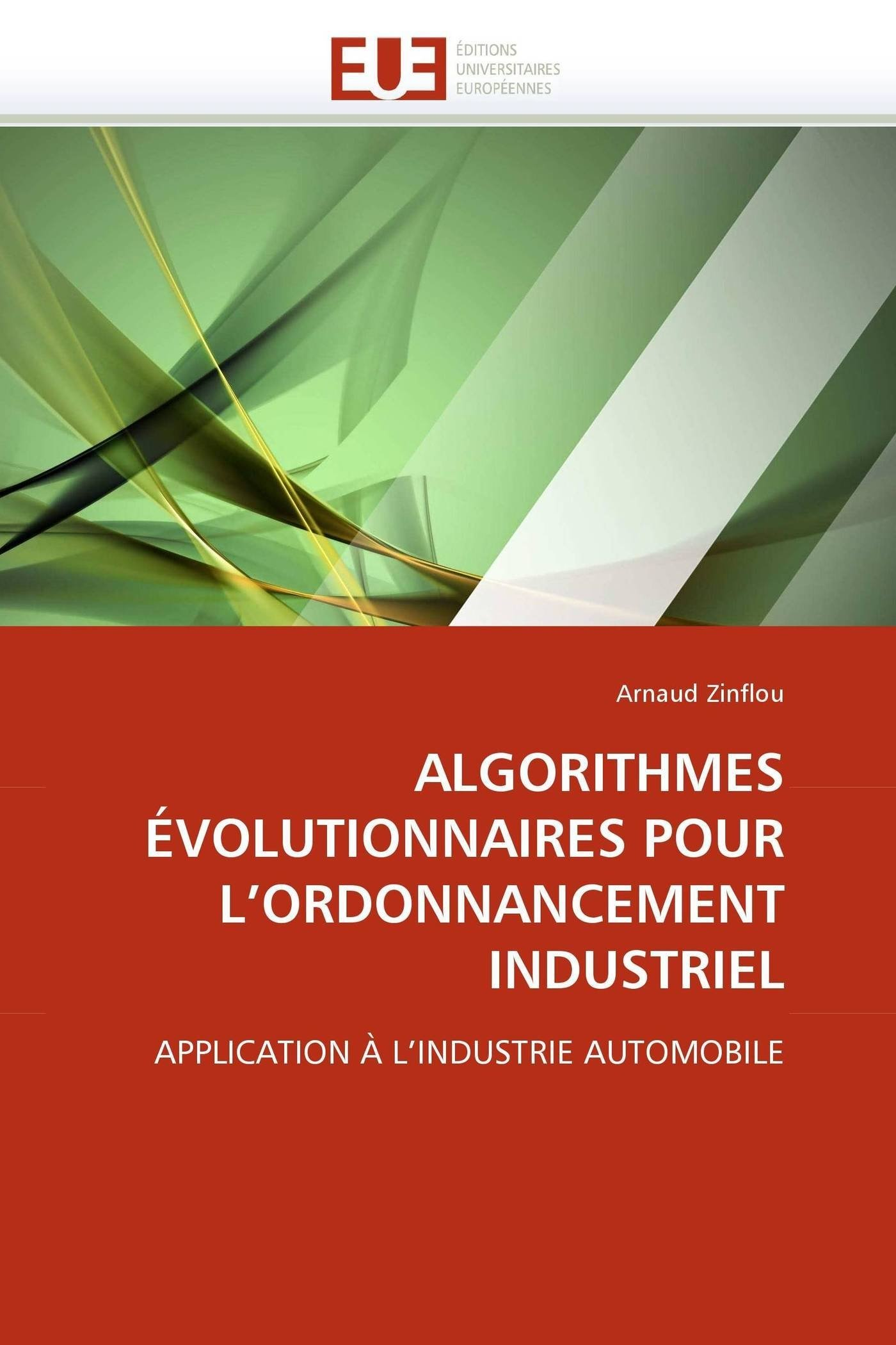 Read Online ALGORITHMES ÉVOLUTIONNAIRES POUR L'ORDONNANCEMENT INDUSTRIEL: APPLICATION À L'INDUSTRIE AUTOMOBILE (Omn.Univ.Europ.) (French Edition) pdf epub