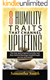 8 Humility Traits that Channel Uplifting: The Holy Spirit Inspired Humility Traits that channel Blessings, Breakthrough,Success and Wealth.
