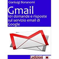 Gmail. 101 domande e risposte sul servizio email di Google