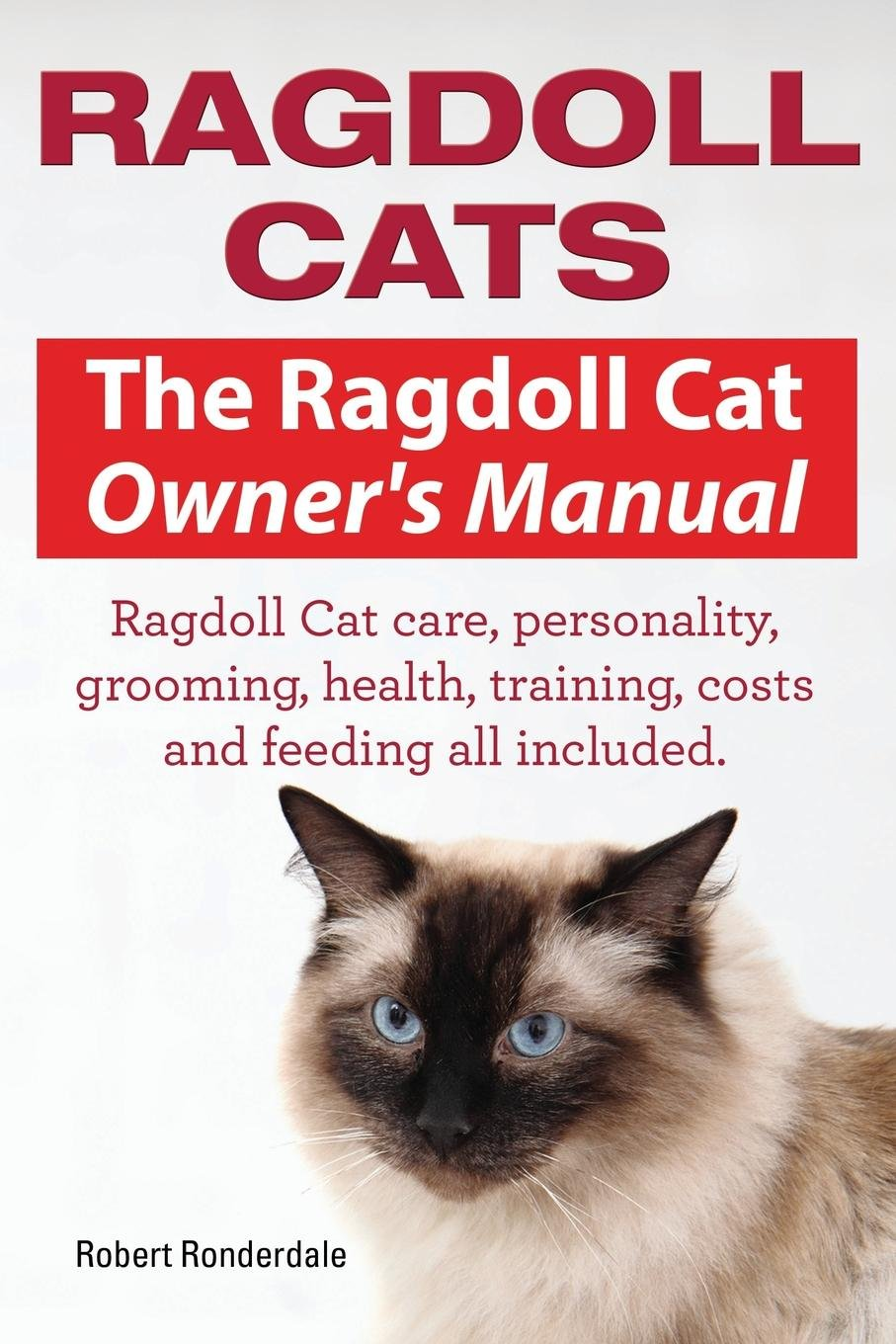 Download Ragdoll Cats. The Ragdoll Cat Owners Manual. Ragdoll Cat care, personality, grooming, health, training, costs and feeding all included. pdf epub