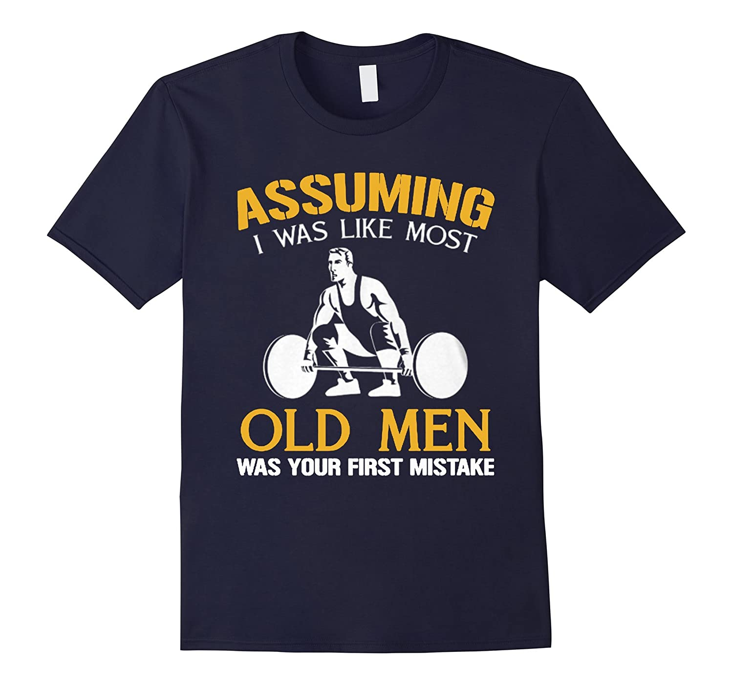 Assuming I was like most Old Women was your first mistake-Art