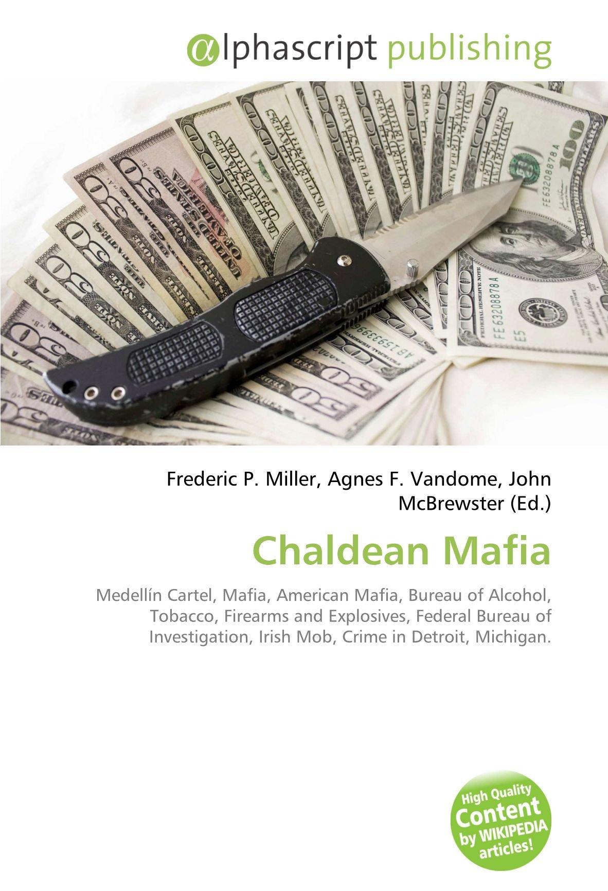 Chaldean Mafia: Medellín Cartel, Mafia, American Mafia, Bureau of Alcohol, Tobacco, Firearms and Explosives, Federal Bureau of Investigation, Irish Mob, ...