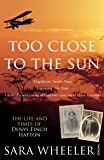 Too Close To The Sun: The Life and Times of Denys Finch Hatton (English Edition)