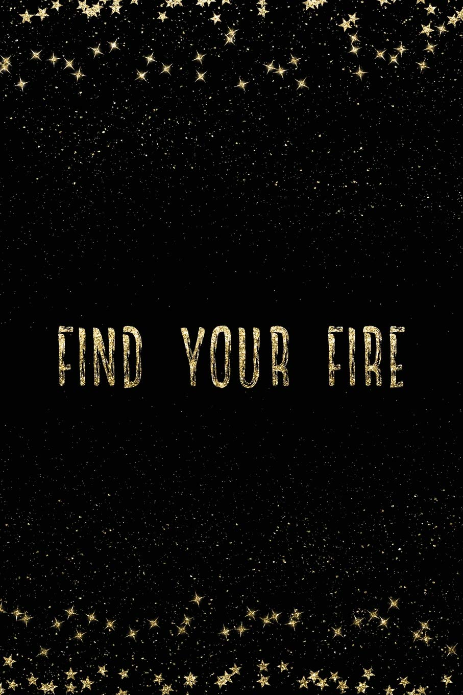 Find Your Fire: Notebook with Inspirational Quotes Inside ...