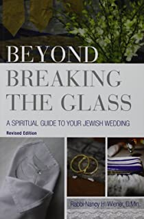 Beyond Breaking The Glass A Spiritual Guide To Your Jewish Wedding