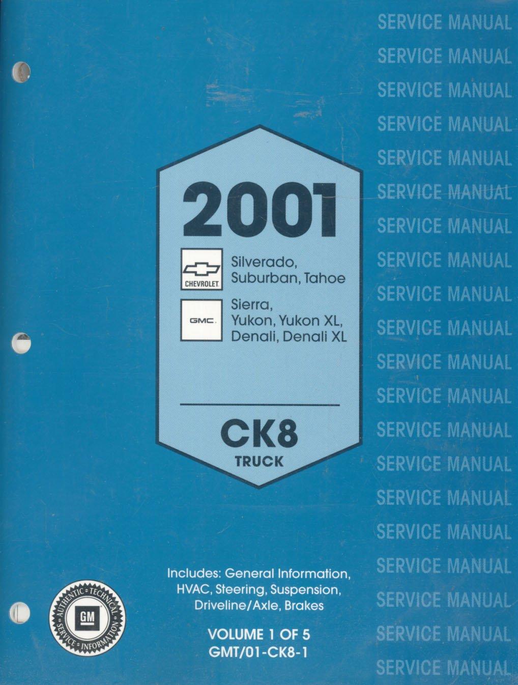 GM 2001 Service Manual CK8 Truck: Chevrolet Silverado, Tahoe, Suburban and GMC  Sierra, Yukon, Yukon XL, Denali, Denali XL Truck Service Information  (Volumes ...