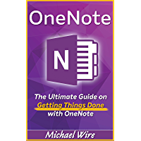 OneNote: The Ultimate Guide on Getting Things Done with OneNote (How to Use Onenote, Time Management, Evernote, Onenote Secrets) (English Edition)